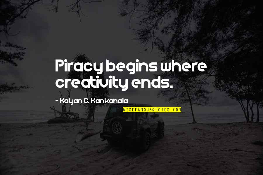 Don't Judge Funny Quotes By Kalyan C. Kankanala: Piracy begins where creativity ends.