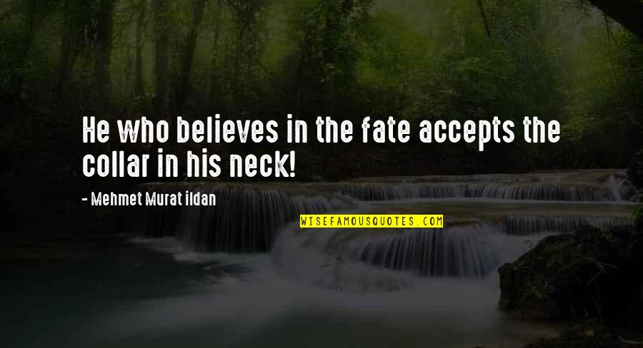 Don't Judge Funny Quotes By Mehmet Murat Ildan: He who believes in the fate accepts the