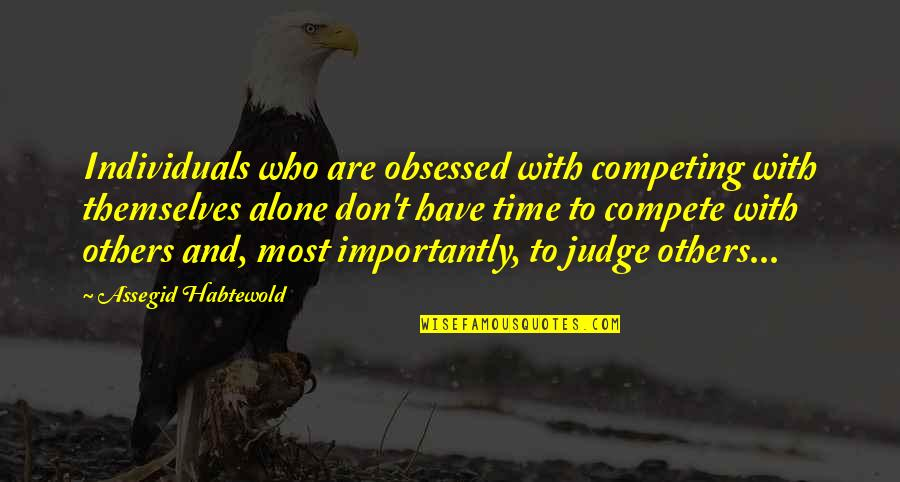 Don't Judge Others Quotes By Assegid Habtewold: Individuals who are obsessed with competing with themselves