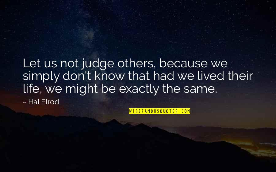 Don't Judge Others Quotes By Hal Elrod: Let us not judge others, because we simply