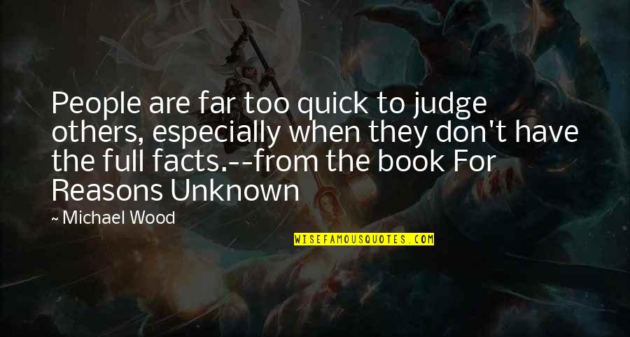 Don't Judge Others Quotes By Michael Wood: People are far too quick to judge others,