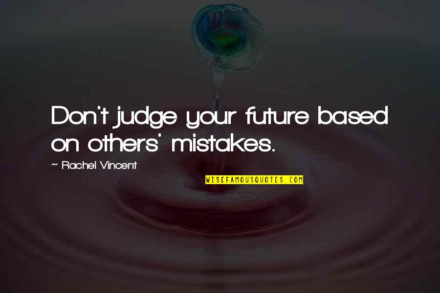 Don't Judge Others Quotes By Rachel Vincent: Don't judge your future based on others' mistakes.