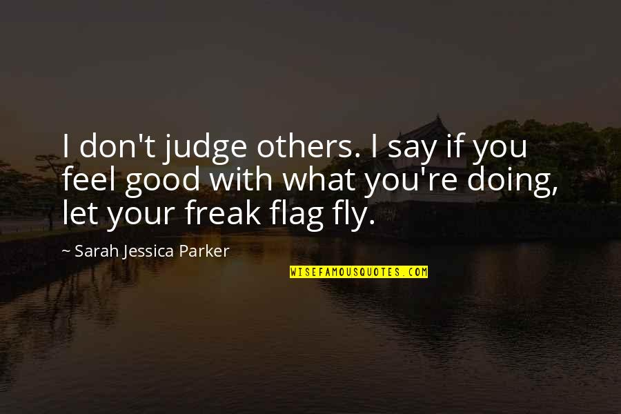 Don't Judge Others Quotes By Sarah Jessica Parker: I don't judge others. I say if you