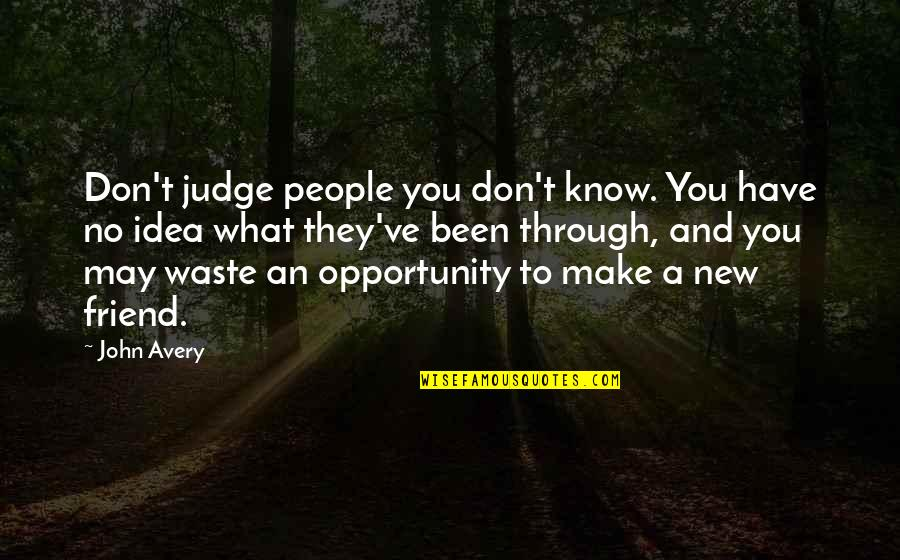 Don't Judge What You Don't Know Quotes By John Avery: Don't judge people you don't know. You have