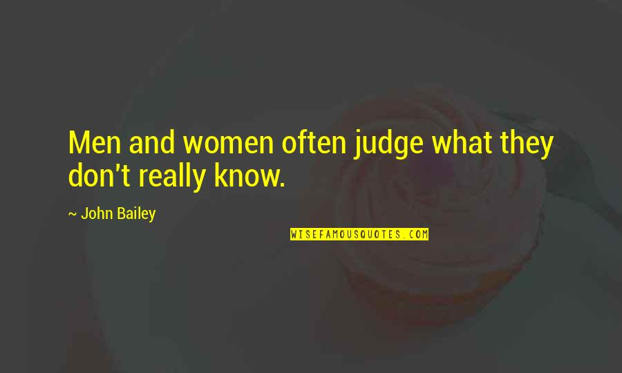 Don't Judge What You Don't Know Quotes By John Bailey: Men and women often judge what they don't