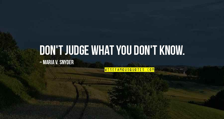 Don't Judge What You Don't Know Quotes By Maria V. Snyder: Don't judge what you don't know.