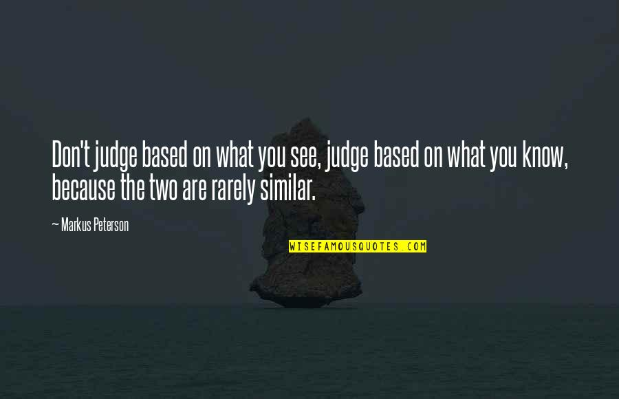 Don't Judge What You Don't Know Quotes By Markus Peterson: Don't judge based on what you see, judge