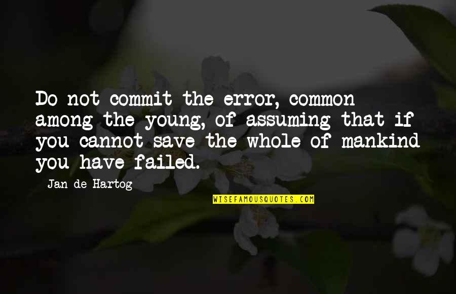 Don't Just Tell Me What I Want To Hear Quotes By Jan De Hartog: Do not commit the error, common among the