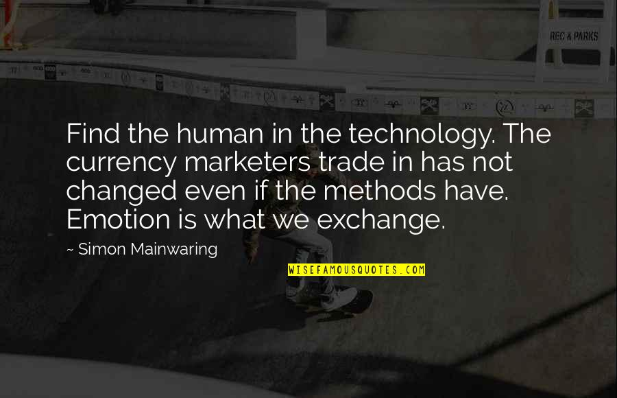 Don't Know Which Way To Go Quotes By Simon Mainwaring: Find the human in the technology. The currency