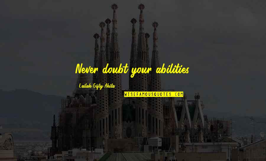 Don't Let Me Hold You Back Quotes By Lailah Gifty Akita: Never doubt your abilities.