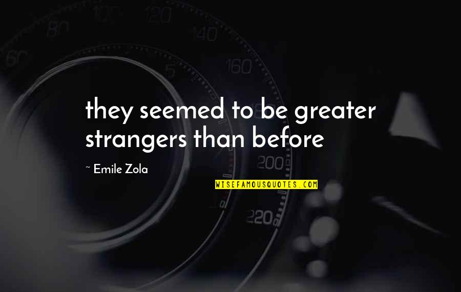 Don't Look Down On Others Quotes By Emile Zola: they seemed to be greater strangers than before
