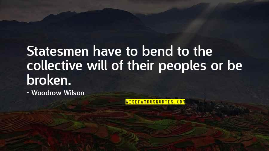 Don't Look Down On Others Quotes By Woodrow Wilson: Statesmen have to bend to the collective will
