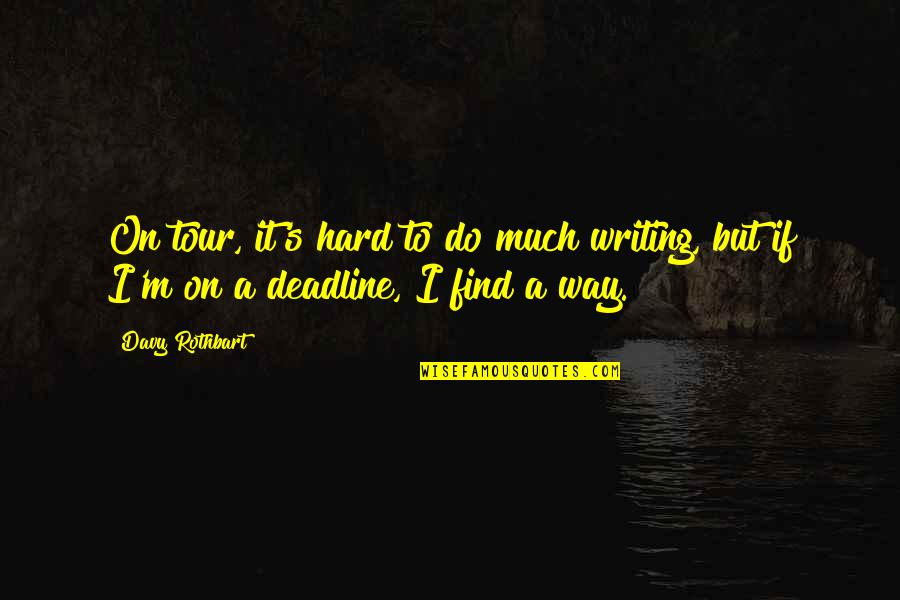 Don't Look For Me Anymore Quotes By Davy Rothbart: On tour, it's hard to do much writing,