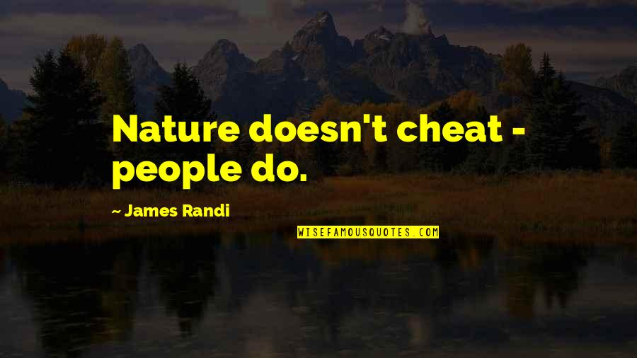Don't Look For Me Anymore Quotes By James Randi: Nature doesn't cheat - people do.