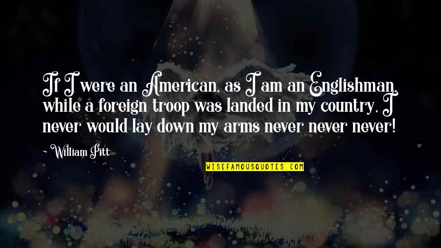 Don't Look For Me Anymore Quotes By William Pitt: If I were an American, as I am