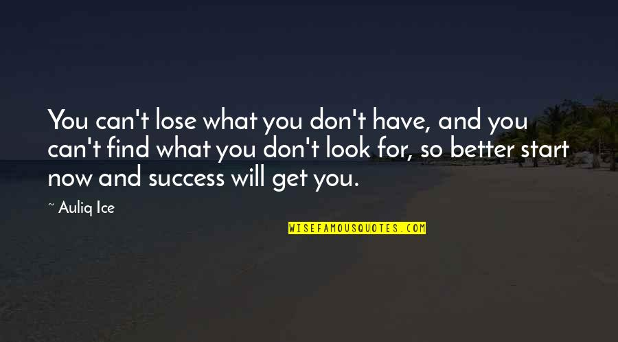 Don't Look Now Quotes By Auliq Ice: You can't lose what you don't have, and
