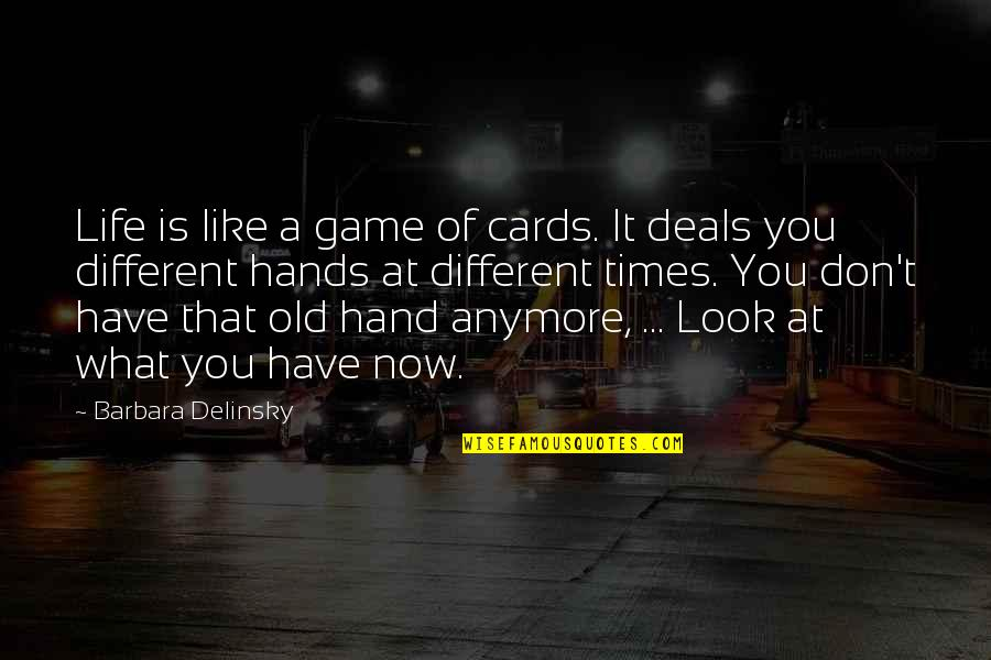 Don't Look Now Quotes By Barbara Delinsky: Life is like a game of cards. It