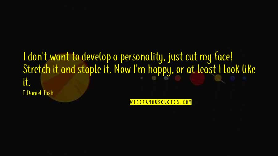 Don't Look Now Quotes By Daniel Tosh: I don't want to develop a personality, just