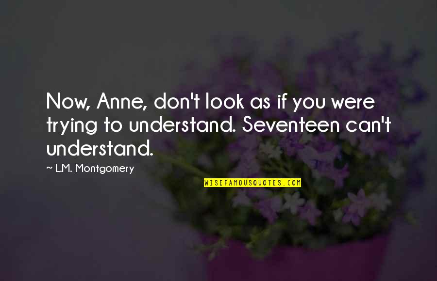 Don't Look Now Quotes By L.M. Montgomery: Now, Anne, don't look as if you were