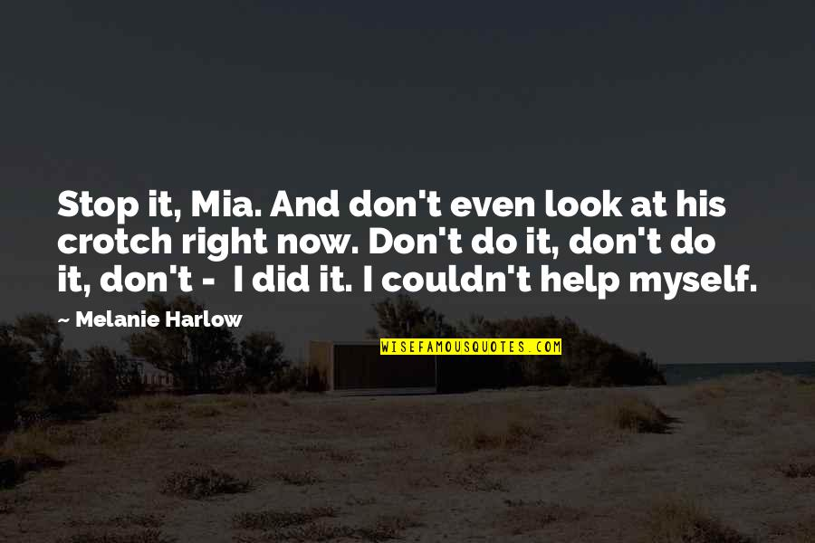 Don't Look Now Quotes By Melanie Harlow: Stop it, Mia. And don't even look at