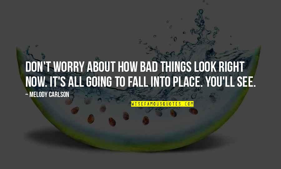 Don't Look Now Quotes By Melody Carlson: Don't worry about how bad things look right