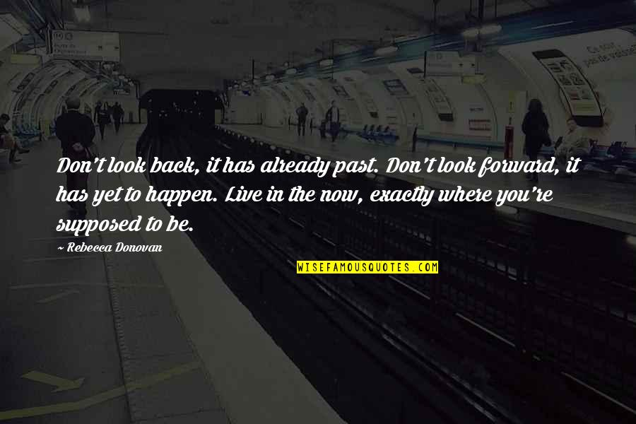 Don't Look Now Quotes By Rebecca Donovan: Don't look back, it has already past. Don't
