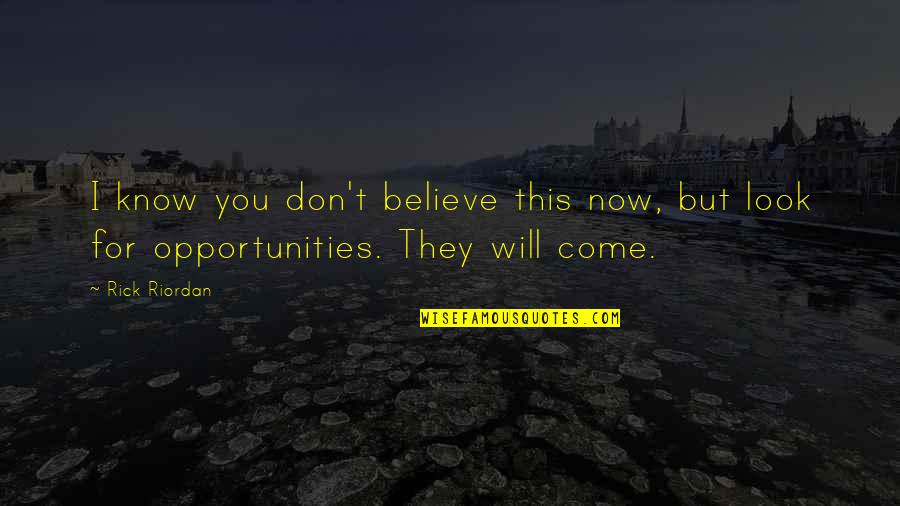 Don't Look Now Quotes By Rick Riordan: I know you don't believe this now, but