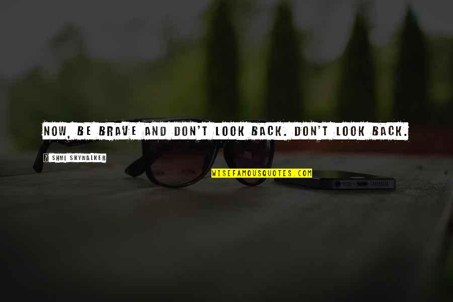Don't Look Now Quotes By Shmi Skywalker: Now, be brave and don't look back. Don't