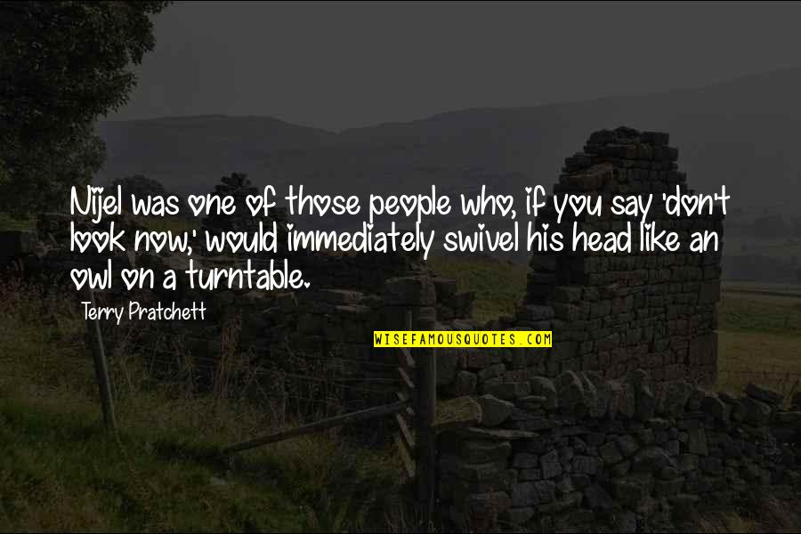 Don't Look Now Quotes By Terry Pratchett: Nijel was one of those people who, if