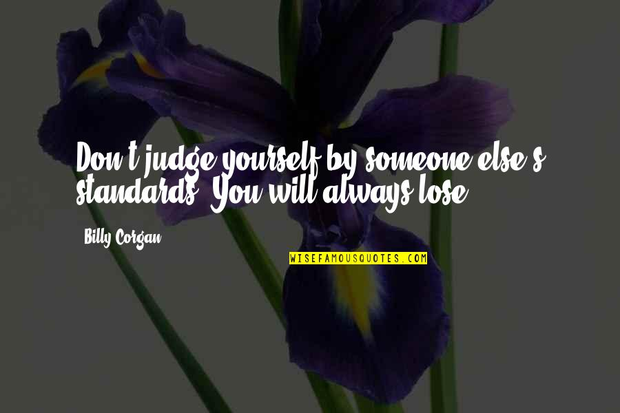 Don't Lose Yourself Quotes By Billy Corgan: Don't judge yourself by someone else's standards. You