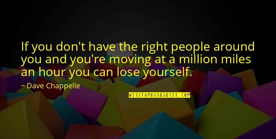Don't Lose Yourself Quotes By Dave Chappelle: If you don't have the right people around