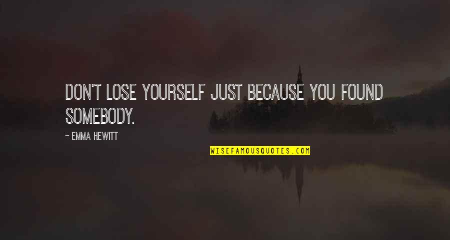 Don't Lose Yourself Quotes By Emma Hewitt: Don't lose yourself just because you found somebody.