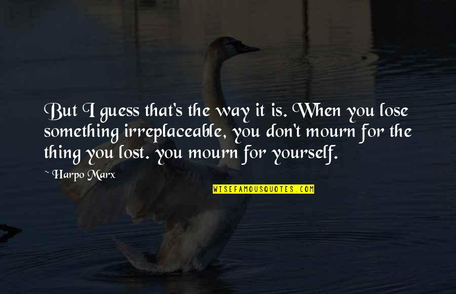 Don't Lose Yourself Quotes By Harpo Marx: But I guess that's the way it is.