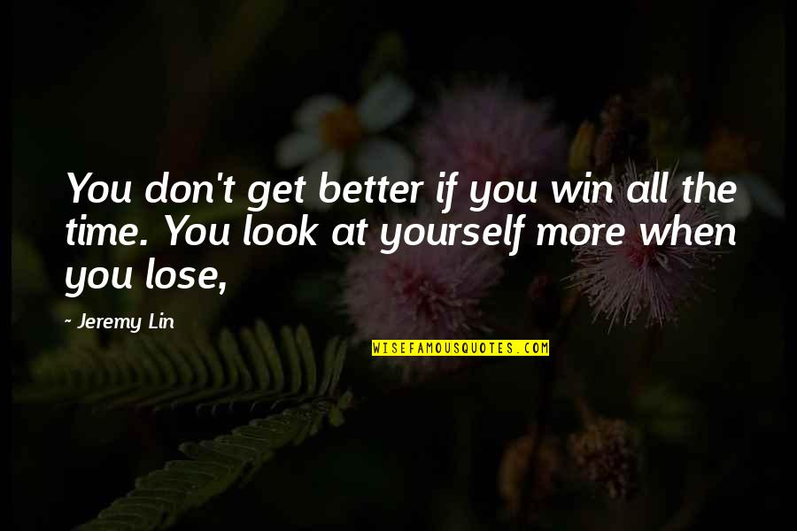 Don't Lose Yourself Quotes By Jeremy Lin: You don't get better if you win all
