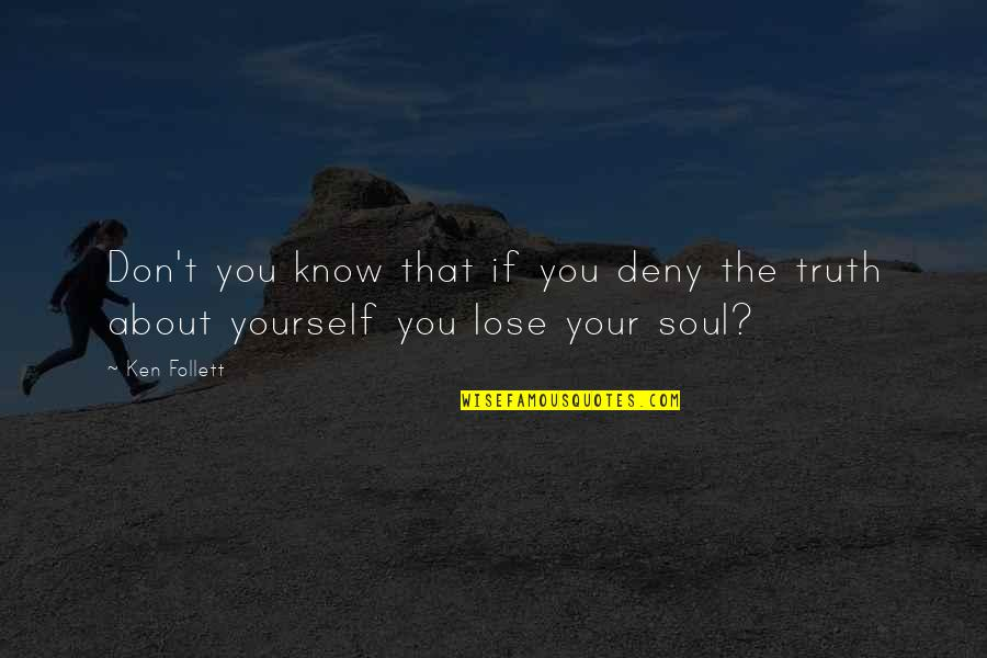 Don't Lose Yourself Quotes By Ken Follett: Don't you know that if you deny the