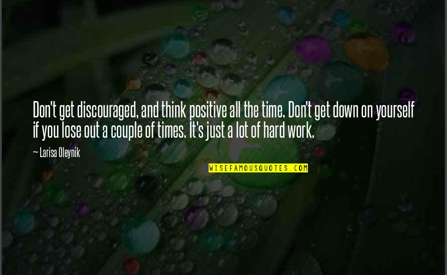Don't Lose Yourself Quotes By Larisa Oleynik: Don't get discouraged, and think positive all the