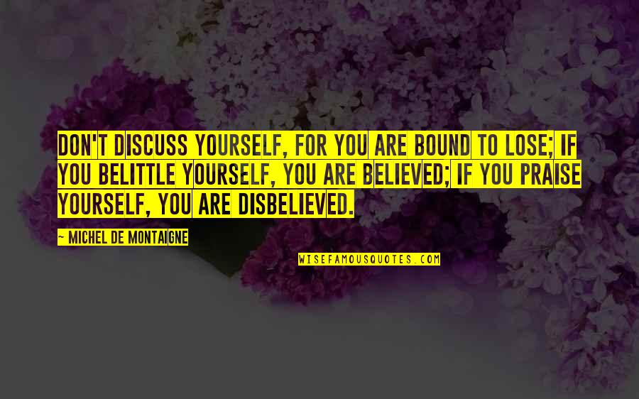 Don't Lose Yourself Quotes By Michel De Montaigne: Don't discuss yourself, for you are bound to