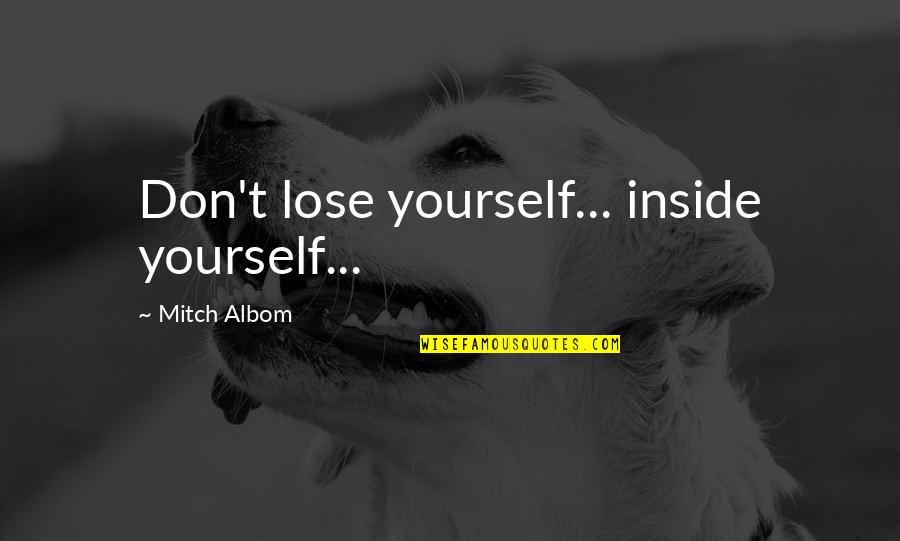 Don't Lose Yourself Quotes By Mitch Albom: Don't lose yourself... inside yourself...