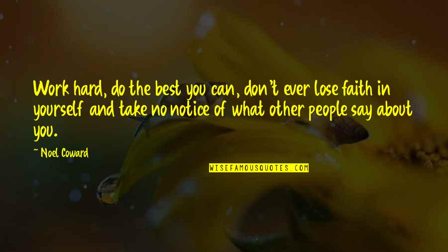 Don't Lose Yourself Quotes By Noel Coward: Work hard, do the best you can, don't