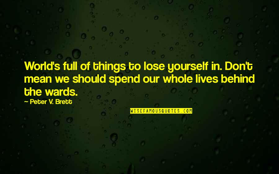 Don't Lose Yourself Quotes By Peter V. Brett: World's full of things to lose yourself in.