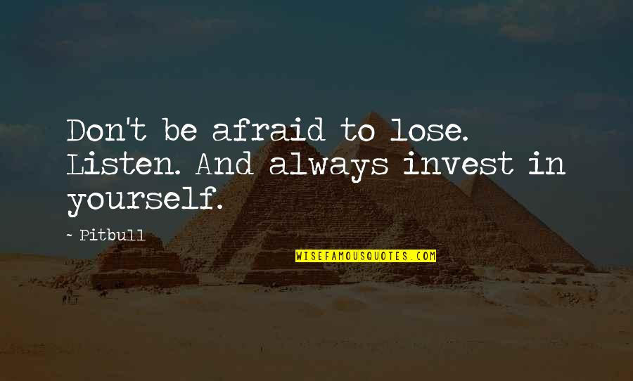 Don't Lose Yourself Quotes By Pitbull: Don't be afraid to lose. Listen. And always