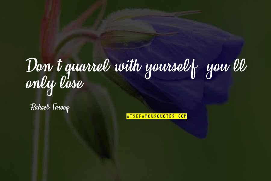 Don't Lose Yourself Quotes By Raheel Farooq: Don't quarrel with yourself; you'll only lose!