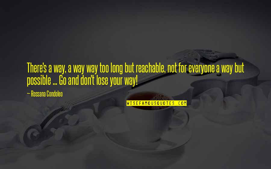 Don't Lose Yourself Quotes By Rossana Condoleo: There's a way, a way way too long