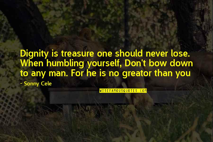 Don't Lose Yourself Quotes By Sonny Cele: Dignity is treasure one should never lose. When