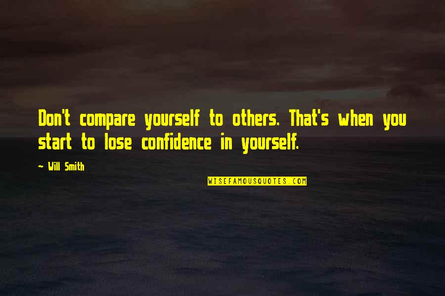 Don't Lose Yourself Quotes By Will Smith: Don't compare yourself to others. That's when you