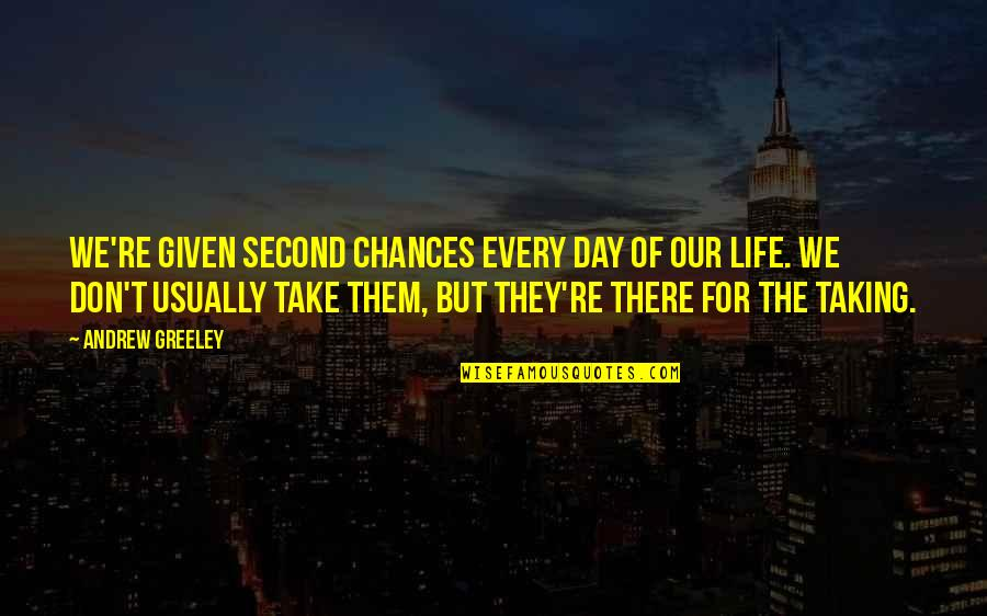Don't Love Me So Much Quotes By Andrew Greeley: We're given second chances every day of our