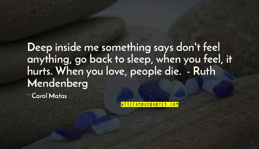 Don't Love Me So Much Quotes By Carol Matas: Deep inside me something says don't feel anything,