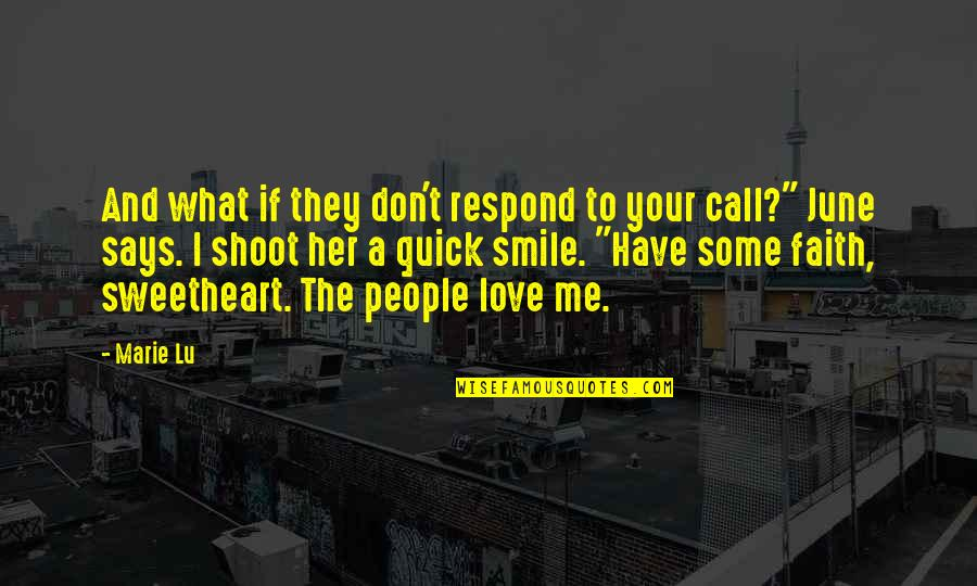 Don't Love Me So Much Quotes By Marie Lu: And what if they don't respond to your