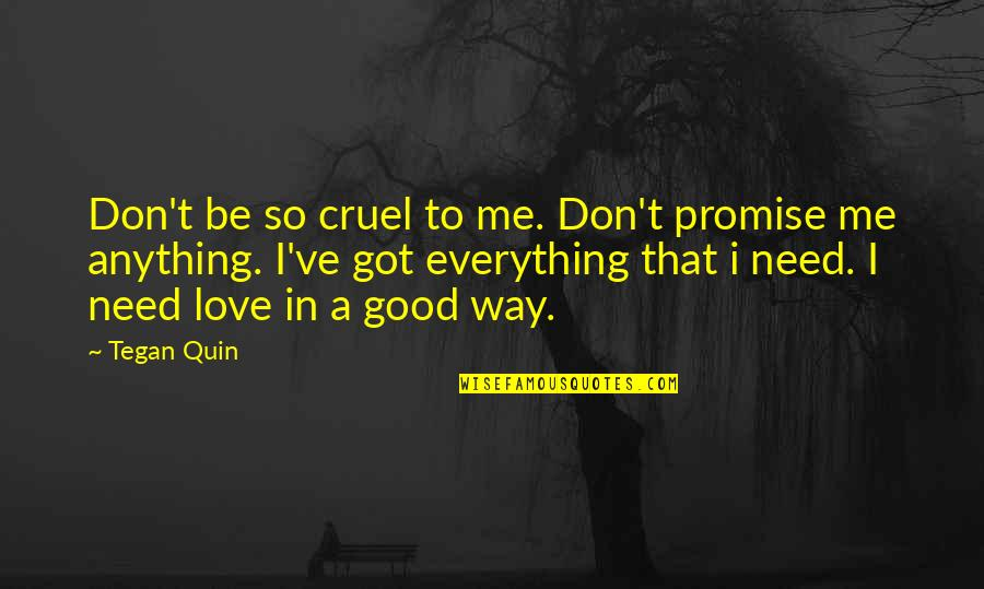 Don't Love Me So Much Quotes By Tegan Quin: Don't be so cruel to me. Don't promise