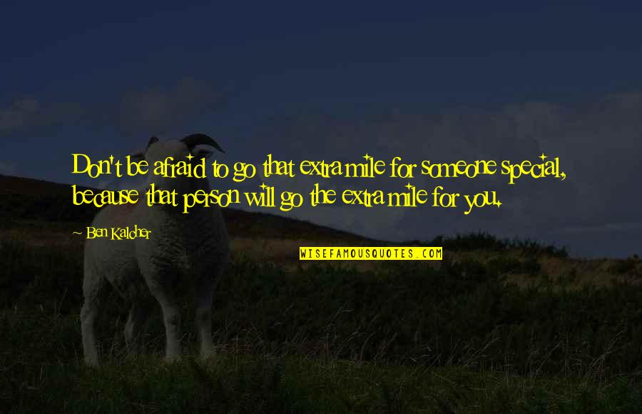 Don't Love The Person Quotes By Ben Kalcher: Don't be afraid to go that extra mile